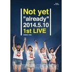 "Not yet/Not yet""already""2014.5.10 1st LIVE(Blu-ray)"
