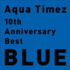 Aqua Timez / 10th Anniversary Best BLUE(通常盤) [CD]
