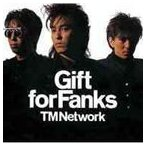 TM NETWORK/Gift for Fanks(CD+DVD)(CD)