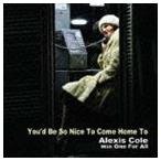 アレクシス・コール with ワン・フォー・オール/ユード・ビー・ソー・ナイス・トゥ・カム・ホーム・トゥ(CD)