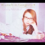 Tommy february6/Lonely in Gorgeous