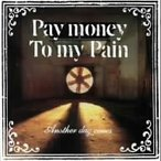 Pay money To my Pain/Another day comes