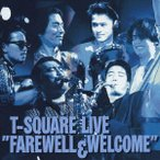 T-SQUARE LIVE FAREWELL WELCOME