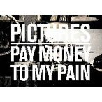 Pay money To my Pain/Pictures