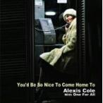 アレクシス・コール・ウィズ・ワン・フォー・オール/ユード・ビー・ソー・ナイス・トゥ・カム・ホーム・トゥ