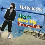 HAN−KUN/Don't Give Up Yourself!!
