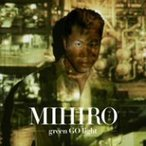 MIHIRO〜マイロ〜/green GO light