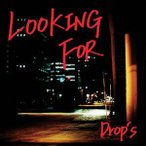 Drop's/LOOKING FOR