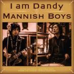 MANNISH BOYS/I am Dandy