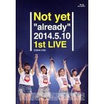 "Not yet/Not yet""already""2014.5.10 1st LIVE(Blu−ray Disc)"