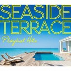 オムニバス/PLAYLIST HITS 〜Seaside Terrace〜