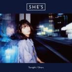 SHE'S/Tonight / Stars(初回限定盤)(DVD付)