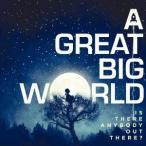 ア・グレイト・ビッグ・ワールド/イズ・ゼア・エニバディ・アウト・ゼア? (期間限定) 【CD】