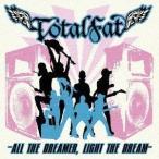 TOTALFAT/オール・ザ・ドリーマー ライト・ザ・ドリーム 【CD】