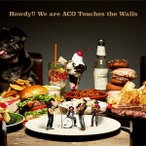 NICO Touches the Walls/Howdy!! We are ACO Touches the Walls 【CD】