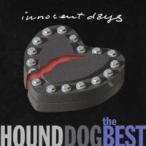 HOUND DOG/ザ・ベスト イノセント・デイズ 【CD】