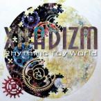 Rhythmic Toy World/XNADIZM 【CD】
