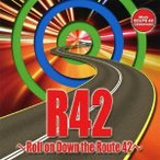 (V.A.)/R42〜Roll on Down the Route42〜 【CD】