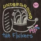 The Flickers/UNDERGROUND POP 【CD】