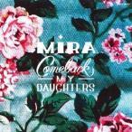 COMEBACK MY DAUGHTERS/Mira 【CD】
