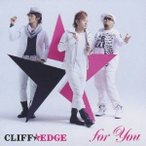 CLIFF EDGE/for You 【CD】