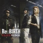 CLIFF EDGE/Re:BIRTH 【CD】