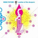 coaltar of the deepers/DEAR FUTURE 【CD】