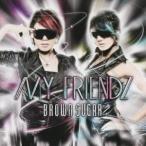 BROWN SUGAR/MY FRIENDZ 【CD】