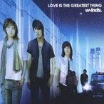w-inds./LOVE IS THE GREATEST THING 【CD】