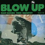 ISAO SUZUKI TRIO & QUARTET/BLOW UP 【CD】