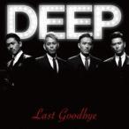 DEEP/ラスト・グッバイ 【CD+DVD】