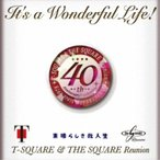 T-SQUARE & THE SQUARE Reunion/It's a Wonderful Life! 【CD+DVD】