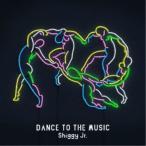 Shiggy Jr./DANCE TO THE MUSIC (初回限定) 【CD+DVD】