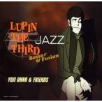 LUPIN THE THIRD「JAZZ」〜Bossa&Fusion〜 大野雄二&フレンズ CD