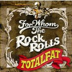 FOR WHOM THE ROCK ROLLS TOTALFAT CD