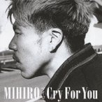 Cry For You / MIHIRO〜マイロ〜 (CD)