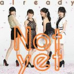 already(B)(DVD付) / Not yet (CD)