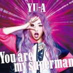 You are my superman(DVD付) / YU-A (CD)