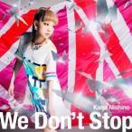 We Don't Stop / 西野カナ (CD)