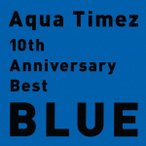 10th Anniversary Best BLUE / Aqua Timez (CD)