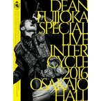 DEAN FUJIOKA Special Live 「InterCycle 2016」 at Osaka-Jo Hall ディーン・フジオカ Blu-ray