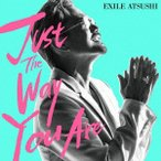 Just The Way You Are / EXILE ATSUSHI (CD)