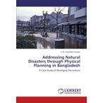 Addressing Natural Disasters through Physical Planning in Bangladesh: A Cas