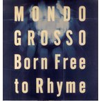 MONDO GROSSO - No Matter What They Say (Born Free To Rhyme-EP) EP JPN 1995年リリース