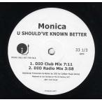 "MONICA - U SHOULD'VE  KNOW BETTER-REMIX 12""  US  2004年リリース"