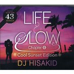 DJ HISAKID - LIFE & SLOW CHAPTER.6 COOL SUNSET EDITION CD  JPN  2012年リリース