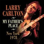 【輸入盤】LARRY CARLTON ラリー・カールトン/MY FATHER'S PLACE NEW YORK 1978(CD)