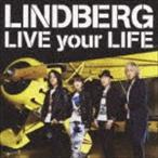 LINDBERG / LIVE your LIFE(CD+DVD) [CD]