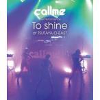 callme Live Performance「To shine」at TSUTAYA O-EAST [Blu-ray]