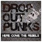 DROP OUT PUNKS / HERE COMES THE REBELS [CD]